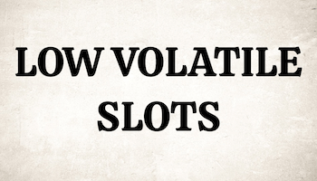 LOW VOLATILITY SLOTS